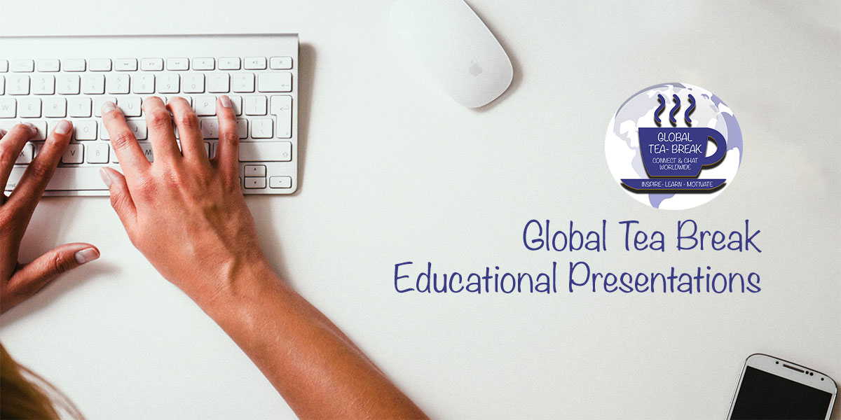 Global Tea Break - Educational Presentations
